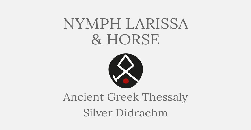 Thessaly Nymph Larissa & Horse - Silver Didrachm - Short History