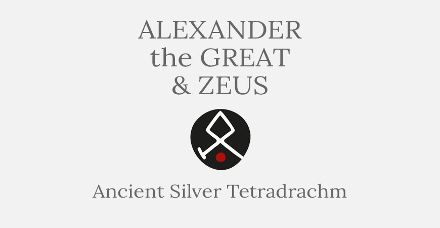 Alexander the Great & Zeus Tetradrachm Coin - Short History