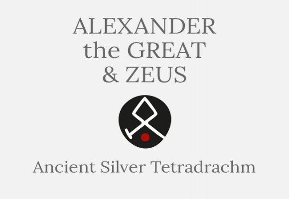 Alexander the Great & Zeus Tetradrachm Coin - Short History
